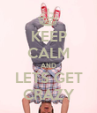 KEEP CALM AND LETS GET CRAZY - Personalised Poster large