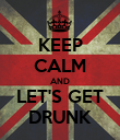 KEEP CALM AND LET'S GET DRUNK - Personalised Poster large
