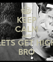 KEEP CALM AND LETS GET HIGH BRO - Personalised Poster large