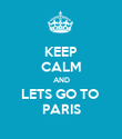KEEP CALM AND LETS GO TO  PARIS - Personalised Poster large