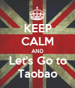 KEEP CALM AND Let's Go to Taobao - Personalised Poster large