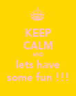 KEEP CALM AND lets have some fun !!! - Personalised Poster large