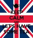 KEEP CALM AND LET'S HAVE SOME TEA - Personalised Poster large