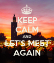 KEEP CALM AND LET'S MEET AGAIN - Personalised Poster large