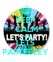 KEEP  CALM AND LETS  PARTEEEEY  - Personalised Poster large