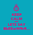 KEEP CALM AND LETS SAY BbEEwWRrR... - Personalised Poster large