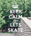 KEEP CALM AND LETS SKATE - Personalised Poster large
