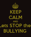 KEEP CALM AND Lets STOP the  BULLYING  - Personalised Poster large
