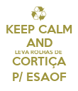 KEEP CALM AND LEVA ROLHAS DE  CORTIÇA P/ ESAOF - Personalised Poster large