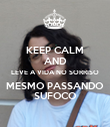 KEEP CALM AND LEVE A VIDA NO SORRISO MESMO PASSANDO SUFOCO - Personalised Poster large
