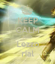 KEEP CALM AND Lezzo rial - Personalised Poster large