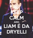 KEEP CALM AND LIAM É DA DRYELLI - Personalised Poster large