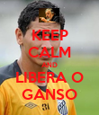 KEEP CALM AND LIBERA O GANSO - Personalised Poster large