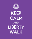 KEEP CALM AND LIBERTY WALK - Personalised Poster large