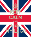 KEEP CALM AND Lick MY LEGS - Personalised Poster large