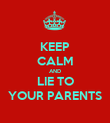 KEEP CALM AND LIE TO YOUR PARENTS - Personalised Poster large