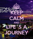 KEEP CALM AND LIFE´S A JOURNEY - Personalised Poster large