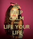 KEEP CALM AND LIFE YOUR  LIFE - Personalised Poster large
