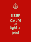 KEEP CALM AND light a  joint - Personalised Poster large