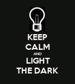 KEEP CALM AND LIGHT THE DARK - Personalised Poster large