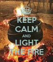 KEEP CALM AND LIGHT THE FIRE - Personalised Poster large