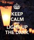KEEP CALM AND LIGHT UP THE DARK - Personalised Poster large