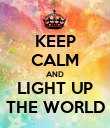 KEEP CALM AND LIGHT UP THE WORLD - Personalised Poster large