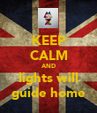 KEEP CALM AND lights will guide home - Personalised Poster large