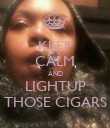 KEEP CALM AND LIGHTUP THOSE CIGARS - Personalised Poster large