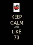 KEEP CALM AND LIKE 73 - Personalised Poster large