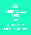KEEP CALM AND LIKE A DISNEY LIFE FOR ME - Personalised Poster large