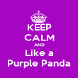 KEEP CALM AND Like a Purple Panda - Personalised Poster large