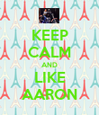 KEEP CALM AND LIKE AARON - Personalised Poster large