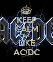 KEEP CALM AND LIKE AC/DC - Personalised Poster large