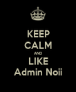 KEEP CALM AND LIKE Admin Noii - Personalised Poster large