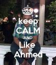 keep CALM AND Like  Ahmed - Personalised Poster large