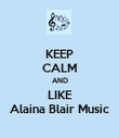 KEEP CALM AND LIKE Alaina Blair Music - Personalised Poster large