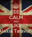 KEEP CALM AND LIKE Alexia Talavutis - Personalised Poster large