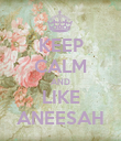KEEP CALM AND LIKE ANEESAH - Personalised Poster large