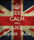 KEEP CALM AND LIKE Bijoux  Ada - Personalised Poster large