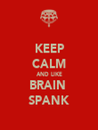 KEEP CALM AND LIKE BRAIN  SPANK - Personalised Poster large