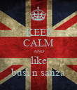 KEEP CALM AND like busi n sanza - Personalised Poster large