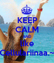 KEEP CALM AND like Cellulariinaa.~ - Personalised Poster large
