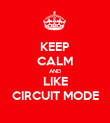 KEEP CALM AND LIKE CIRCUIT MODE - Personalised Poster large
