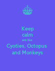 Keep calm and like  Cyoties, Octopus  and Monkeys - Personalised Poster large