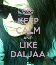 KEEP CALM AND LIKE DALJAA - Personalised Poster large