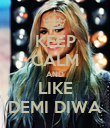 KEEP CALM AND LIKE DEMI DIWA - Personalised Poster large