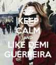 KEEP CALM AND LIKE DEMI GUERREIRA - Personalised Poster large