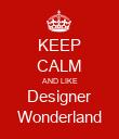 KEEP CALM AND LIKE Designer Wonderland - Personalised Poster large