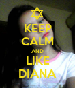 KEEP CALM AND LIKE DIANA - Personalised Poster large